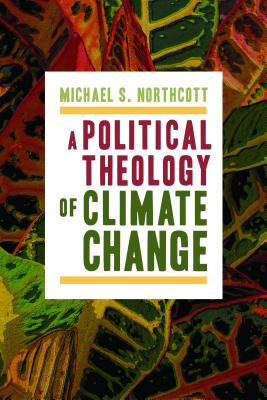 A Political Theology of Climate Change By Northcott, Michael S.